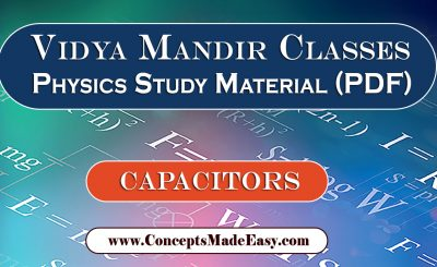 Download Capacitors - Best Physics Study Material for JEE Mains and Advanced Examination of Vidya Mandir Classes in PDF Free of Cost from ConceptsMadeEasy.com