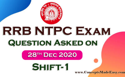 RRB NTPC Exam 2020 - Download Question asked on 28th December 2020 Shift-1 (100% Real Questions given by Student) in PDF from ConceptsMadeEasy.com